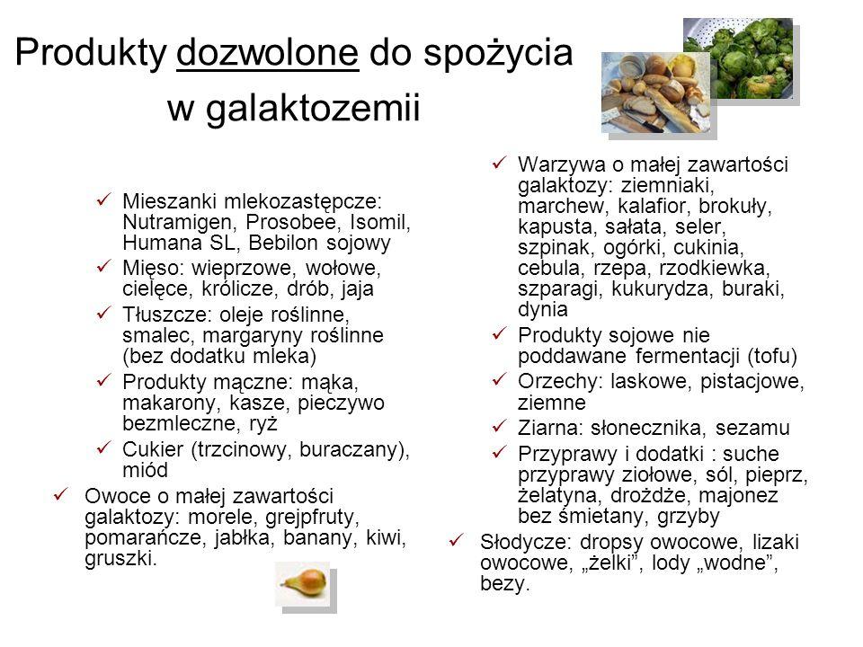 Produkty dozwolone do spożycia w galaktozemii Mieszanki mlekozastępcze: Nutramigen, Prosobee, Isomil, Humana SL, Bebilon sojowy Mięso: wieprzowe, woło