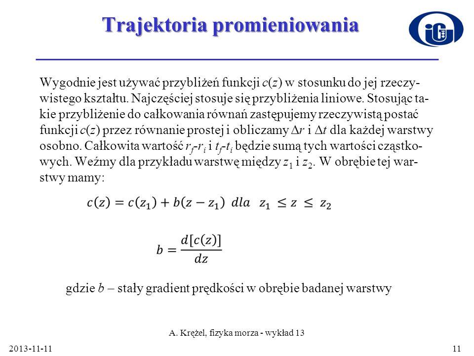 Trajektoria promieniowania dla uproszczenia wprowadzamy nową zmienną przez podstawienie: otrzymamy: 2013-11-11 A.