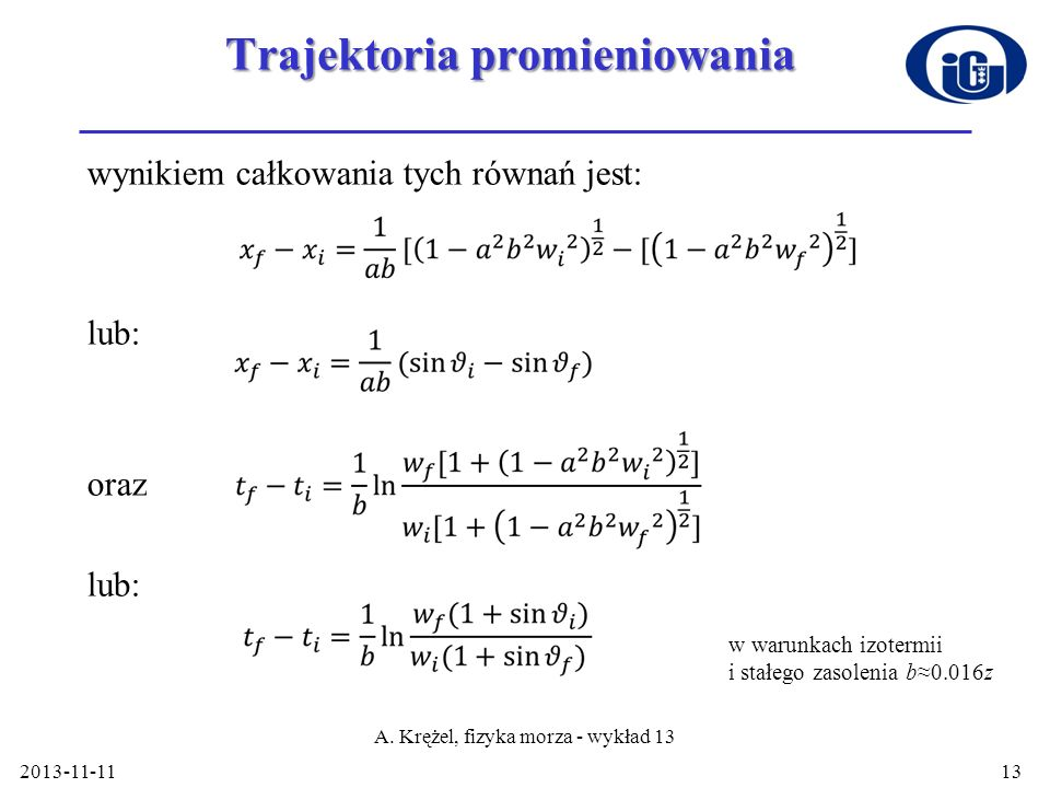 Trajektoria promieniowania wynikiem całkowania tych równań jest: lub: oraz lub: 2013-11-11 A. Krężel, fizyka morza - wykład 13 13 w warunkach izotermi