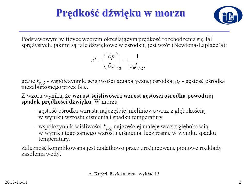 2013-11-11 A. Krężel, fizyka morza - wykład 13 2 Prędkość dźwięku w morzu Podstawowym w fizyce wzorem określającym prędkość rozchodzenia się fal spręż