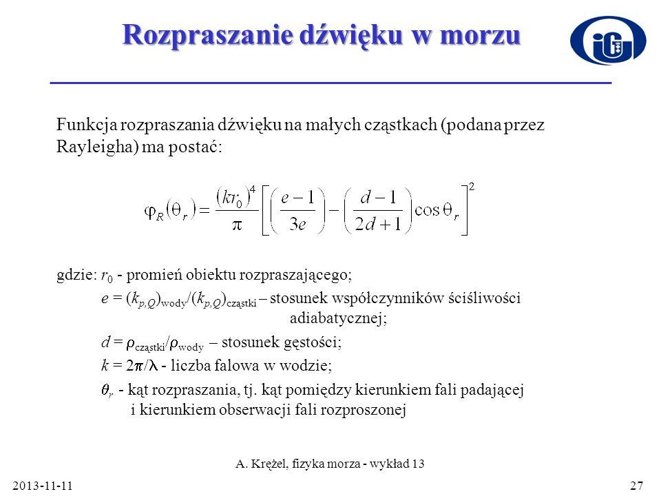 Rozpraszanie dźwięku w morzu Funkcja rozpraszania dźwięku na małych cząstkach (podana przez Rayleigha) ma postać: gdzie: r 0 - promień obiektu rozpras