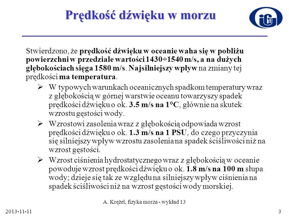 2013-11-114 Wzór Wilsona Najbardziej rozpowszechnionym uznanym za najbardziej dokładny jest wzór empiryczny Wilsona (1960), ustalający zależność prędkości dźwięku w wodzie morskiej c [m/s] od temperatury T[°C], zasolenia S [] i ciśnienia P [kG/cm 2 ].