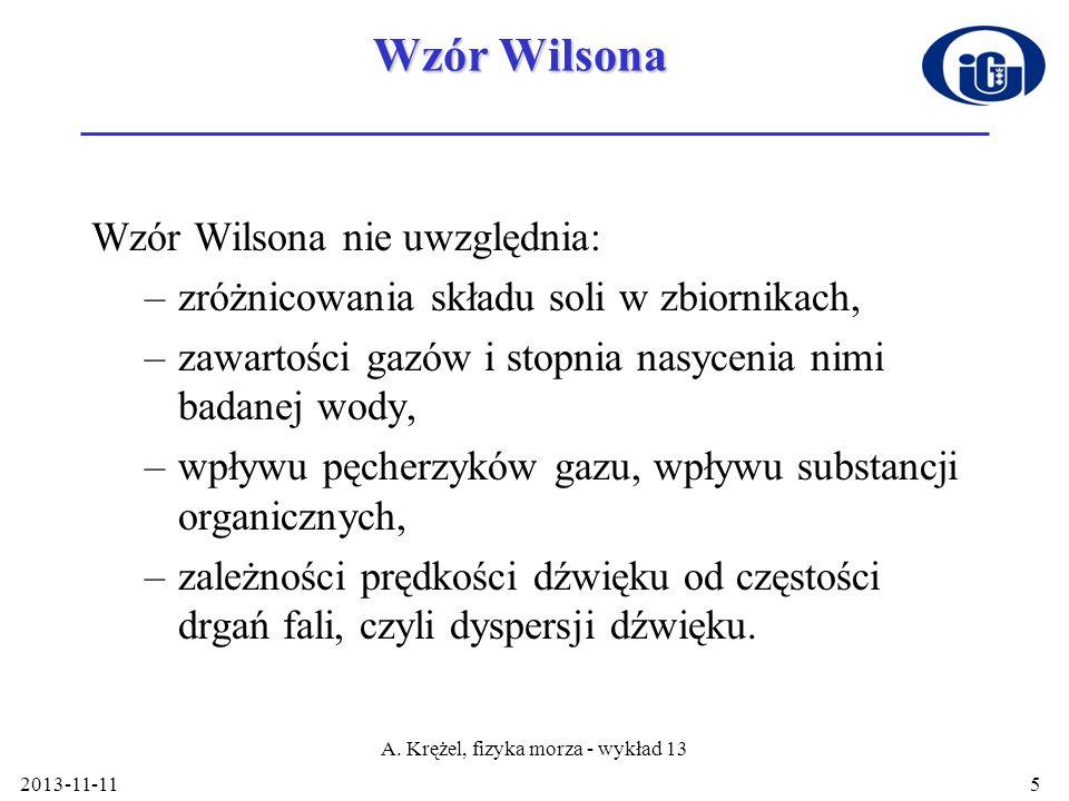 2013-11-11 A. Krężel, fizyka morza - wykład 13 5 Wzór Wilsona Wzór Wilsona nie uwzględnia: –zróżnicowania składu soli w zbiornikach, –zawartości gazów