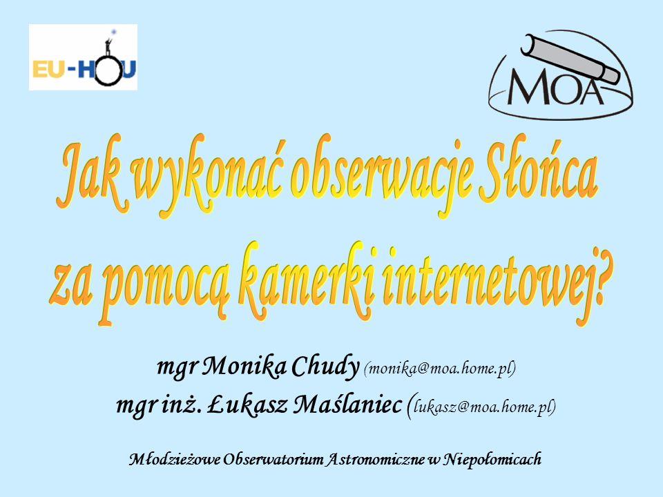 mgr Monika Chudy (monika@moa.home.pl) mgr inż. Łukasz Maślaniec ( lukasz@moa.home.pl) Młodzieżowe Obserwatorium Astronomiczne w Niepołomicach