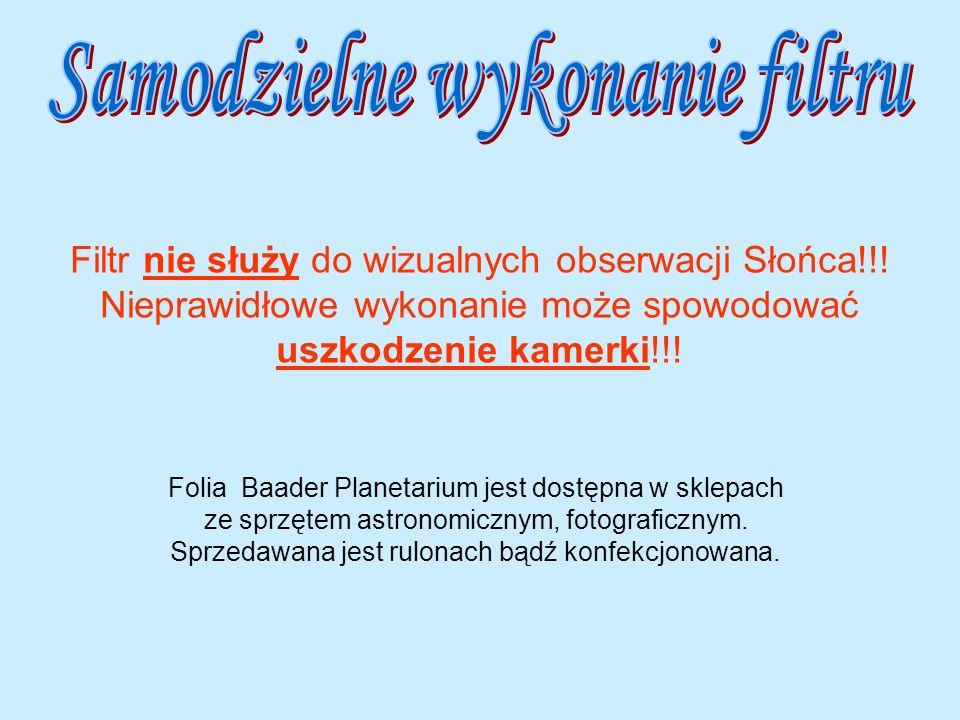Filtr nie służy do wizualnych obserwacji Słońca!!! Nieprawidłowe wykonanie może spowodować uszkodzenie kamerki!!! Folia Baader Planetarium jest dostęp