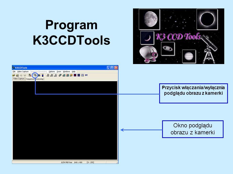 Program K3CCDTools Okno główne programu Okno podglądu obrazu z kamerki Przycisk włączania/wyłącznia podglądu obrazu z kamerki