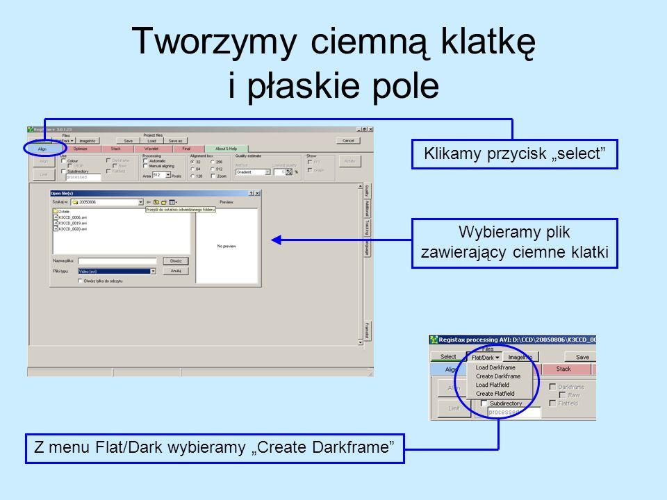 Tworzymy ciemną klatkę i płaskie pole Klikamy przycisk select Wybieramy plik zawierający ciemne klatki Z menu Flat/Dark wybieramy Create Darkframe