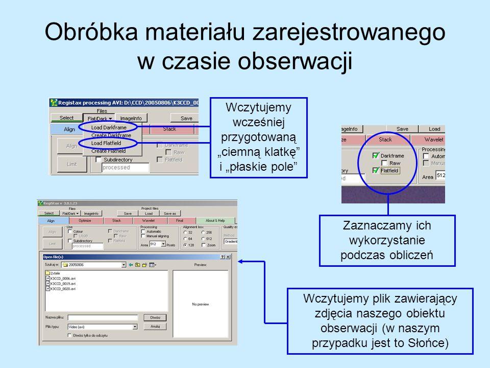Obróbka materiału zarejestrowanego w czasie obserwacji Wczytujemy wcześniej przygotowaną ciemną klatkę i płaskie pole Zaznaczamy ich wykorzystanie pod