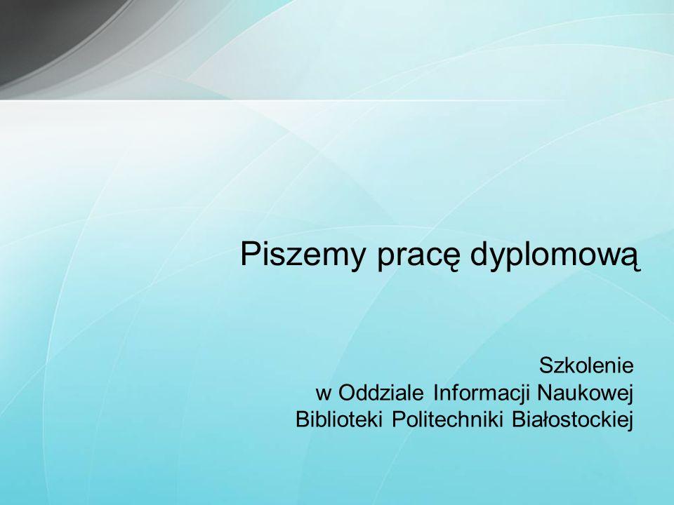Szkolenie w Oddziale Informacji Naukowej Biblioteki Politechniki Białostockiej Piszemy pracę dyplomową