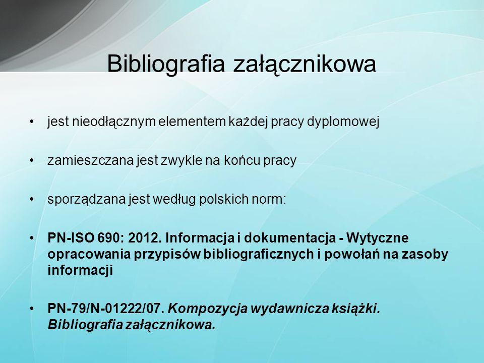 Bibliografia załącznikowa jest nieodłącznym elementem każdej pracy dyplomowej zamieszczana jest zwykle na końcu pracy sporządzana jest według polskich