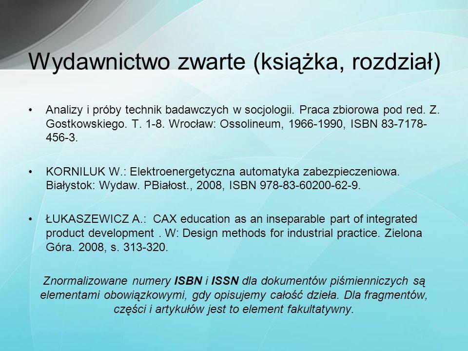 Wydawnictwo zwarte (książka, rozdział) Analizy i próby technik badawczych w socjologii. Praca zbiorowa pod red. Z. Gostkowskiego. T. 1-8. Wrocław: Oss