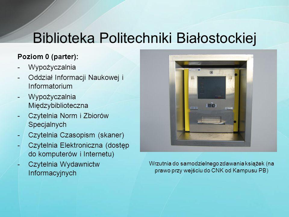 Biblioteka Politechniki Białostockiej Poziom 0 (parter): -Wypożyczalnia -Oddział Informacji Naukowej i Informatorium -Wypożyczalnia Międzybiblioteczna