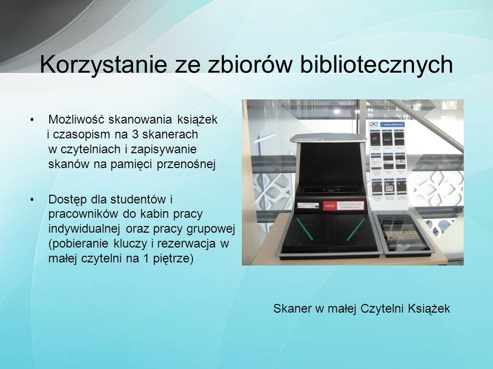 Korzystanie ze zbiorów bibliotecznych Możliwość skanowania książek i czasopism na 3 skanerach w czytelniach i zapisywanie skanów na pamięci przenośnej