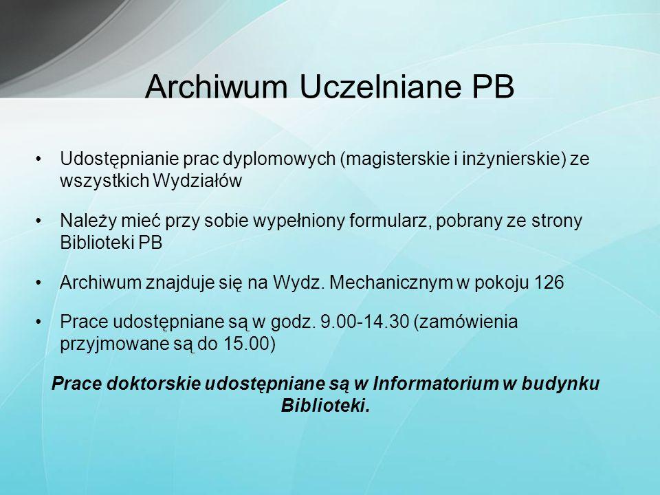 Archiwum Uczelniane PB Udostępnianie prac dyplomowych (magisterskie i inżynierskie) ze wszystkich Wydziałów Należy mieć przy sobie wypełniony formular