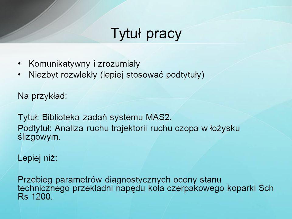 Tytuł pracy Komunikatywny i zrozumiały Niezbyt rozwlekły (lepiej stosować podtytuły) Na przykład: Tytuł: Biblioteka zadań systemu MAS2. Podtytuł: Anal
