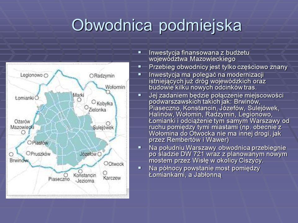 Obwodnica podmiejska Obwodnica podmiejska Inwestycja finansowana z budżetu województwa Mazowieckiego Inwestycja finansowana z budżetu województwa Mazo