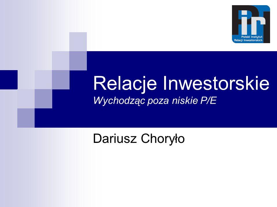 Relacje Inwestorskie Wychodząc poza niskie P/E Dariusz Choryło