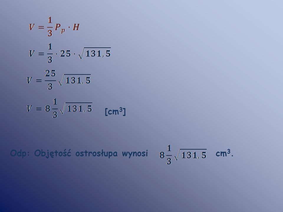[cm 3 ] Odp: Objętość ostrosłupa wynosi cm 3.