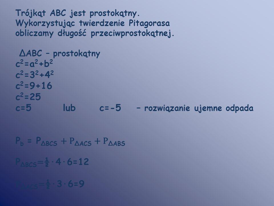 Trójkąt ABC jest prostokątny. Wykorzystując twierdzenie Pitagorasa obliczamy długość przeciwprostokątnej. ΔABC – prostokątny c 2 =a 2 +b 2 c 2 =3 2 +4