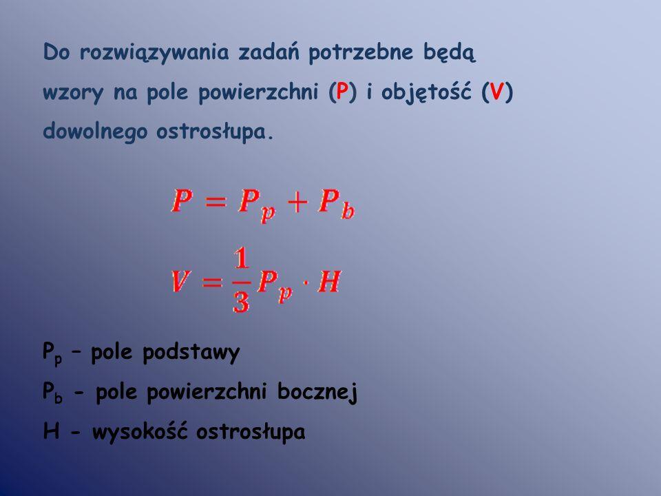 Do rozwiązywania zadań potrzebne będą wzory na pole powierzchni (P) i objętość (V) dowolnego ostrosłupa. P p – pole podstawy P b - pole powierzchni bo