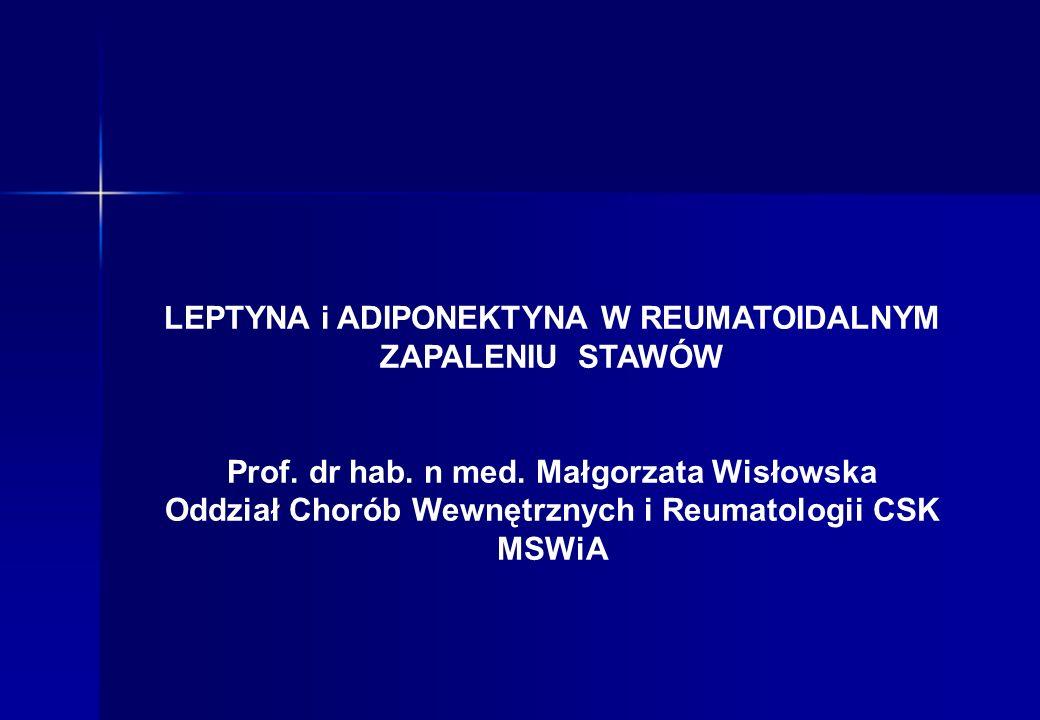 LEPTYNA i ADIPONEKTYNA W REUMATOIDALNYM ZAPALENIU STAWÓW Prof. dr hab. n med. Małgorzata Wisłowska Oddział Chorób Wewnętrznych i Reumatologii CSK MSWi