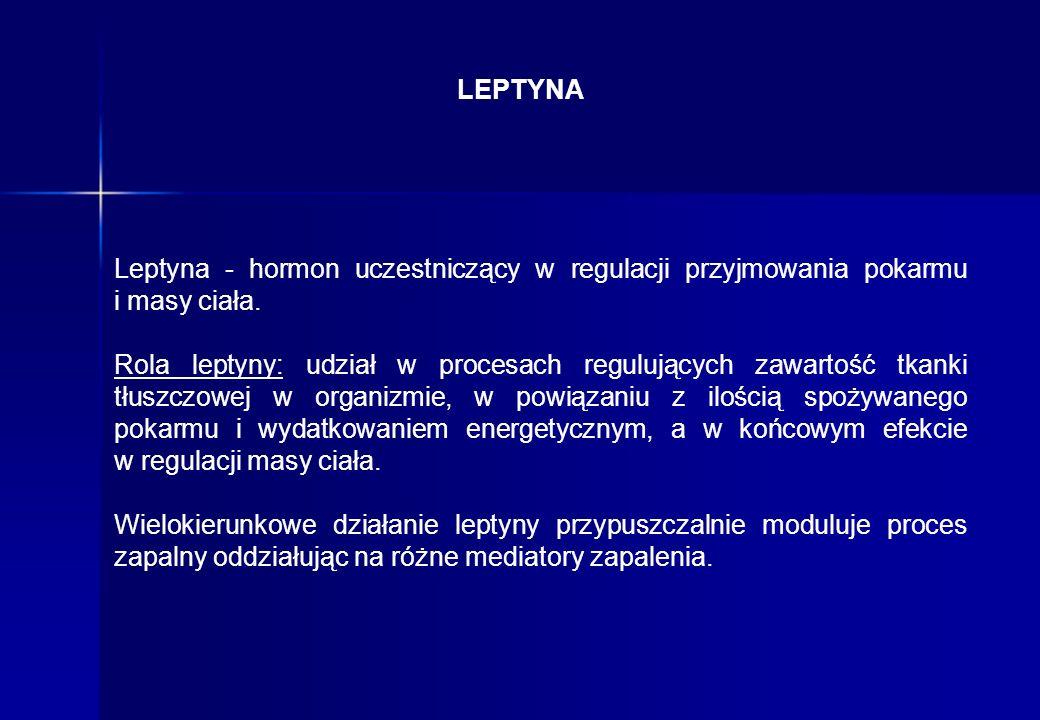 Leptyna - hormon uczestniczący w regulacji przyjmowania pokarmu i masy ciała. Rola leptyny: udział w procesach regulujących zawartość tkanki tłuszczow