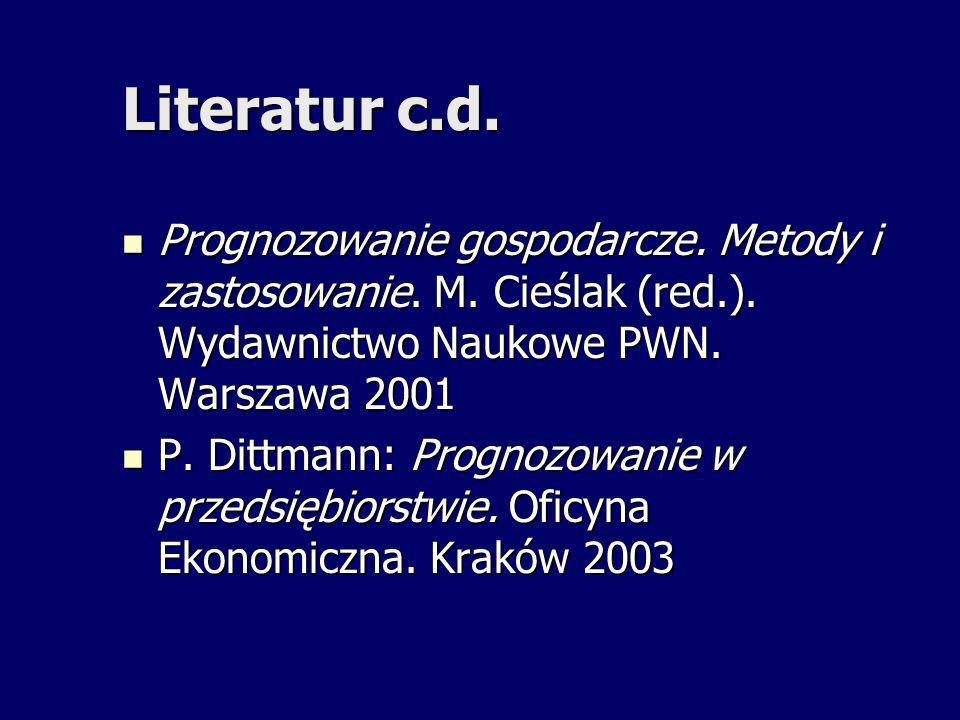 Literatur c.d. Prognozowanie gospodarcze. Metody i zastosowanie. M. Cieślak (red.). Wydawnictwo Naukowe PWN. Warszawa 2001 Prognozowanie gospodarcze.