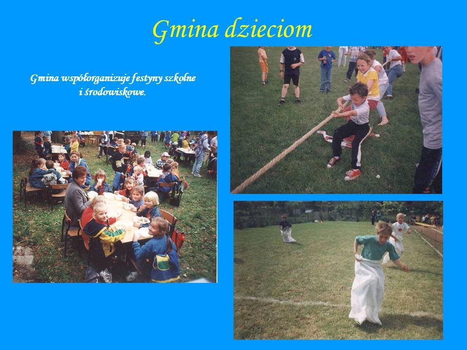 Gmina dzieciom Gmina współorganizuje festyny szkolne i środowiskowe.