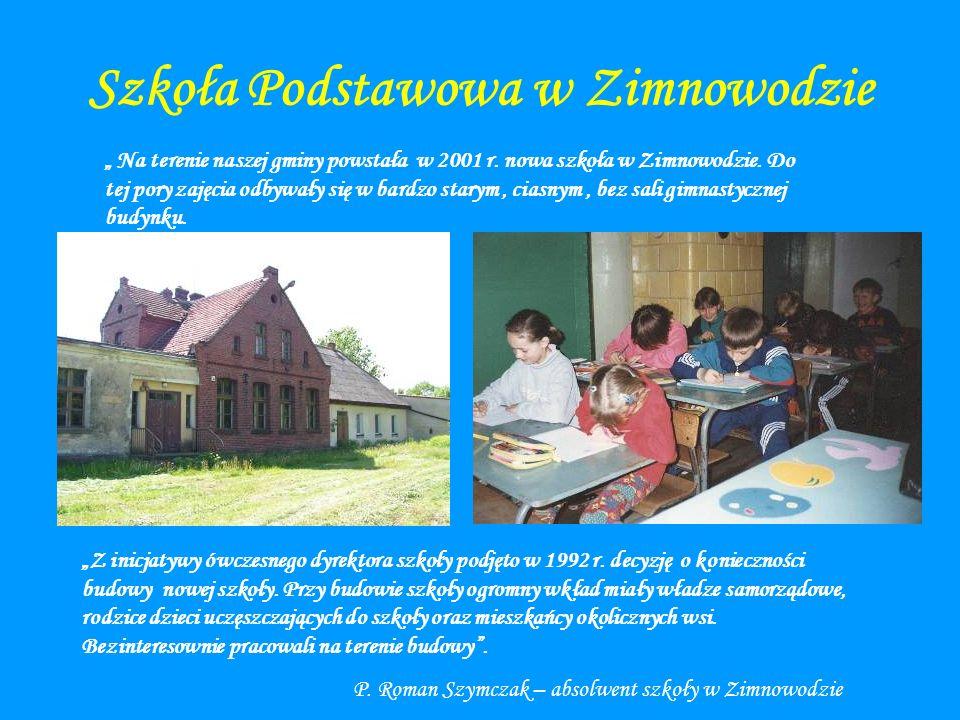 Szkoła Podstawowa w Zimnowodzie Na terenie naszej gminy powstała w 2001 r. nowa szkoła w Zimnowodzie. Do tej pory zajęcia odbywały się w bardzo starym