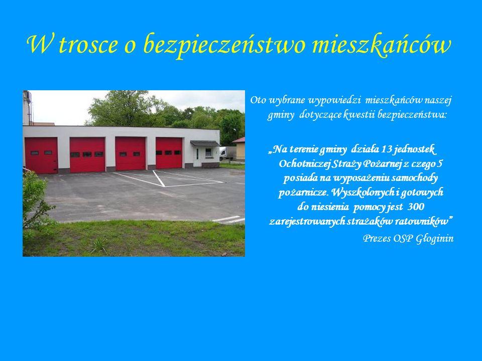 W trosce o bezpieczeństwo mieszkańców Oto wybrane wypowiedzi mieszkańców naszej gminy dotyczące kwestii bezpieczeństwa: Na terenie gminy działa 13 jed