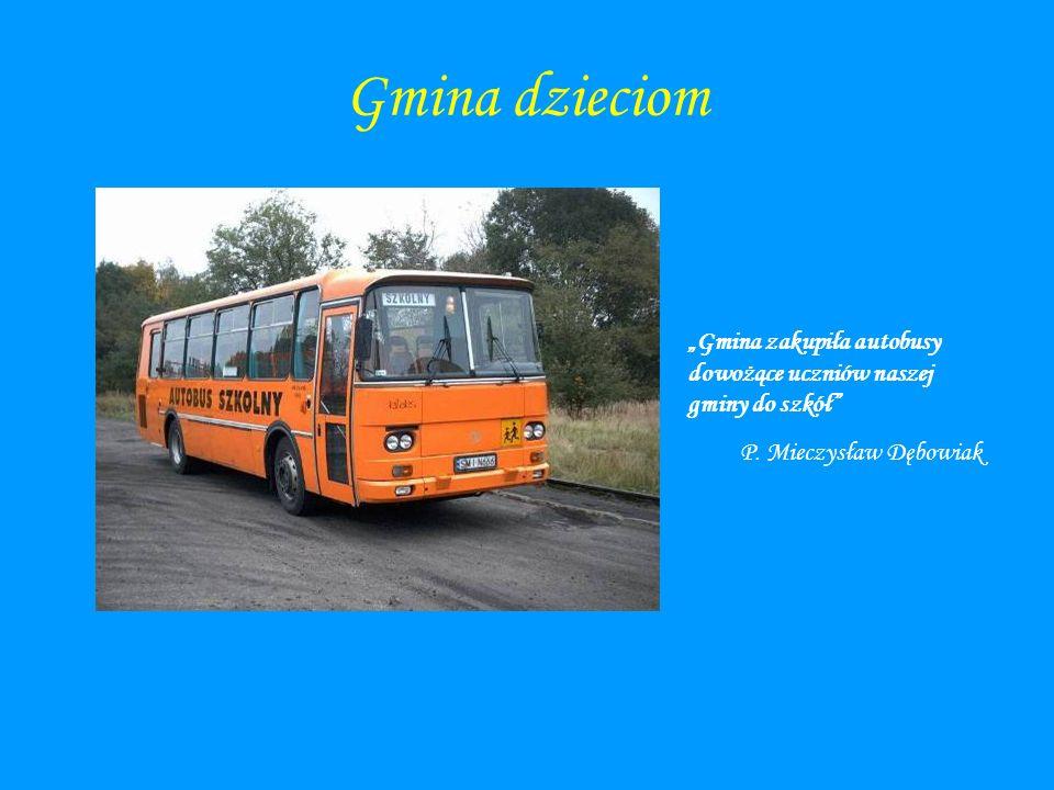Gmina dzieciom Gmina zakupiła autobusy dowożące uczniów naszej gminy do szkół P. Mieczysław Dębowiak