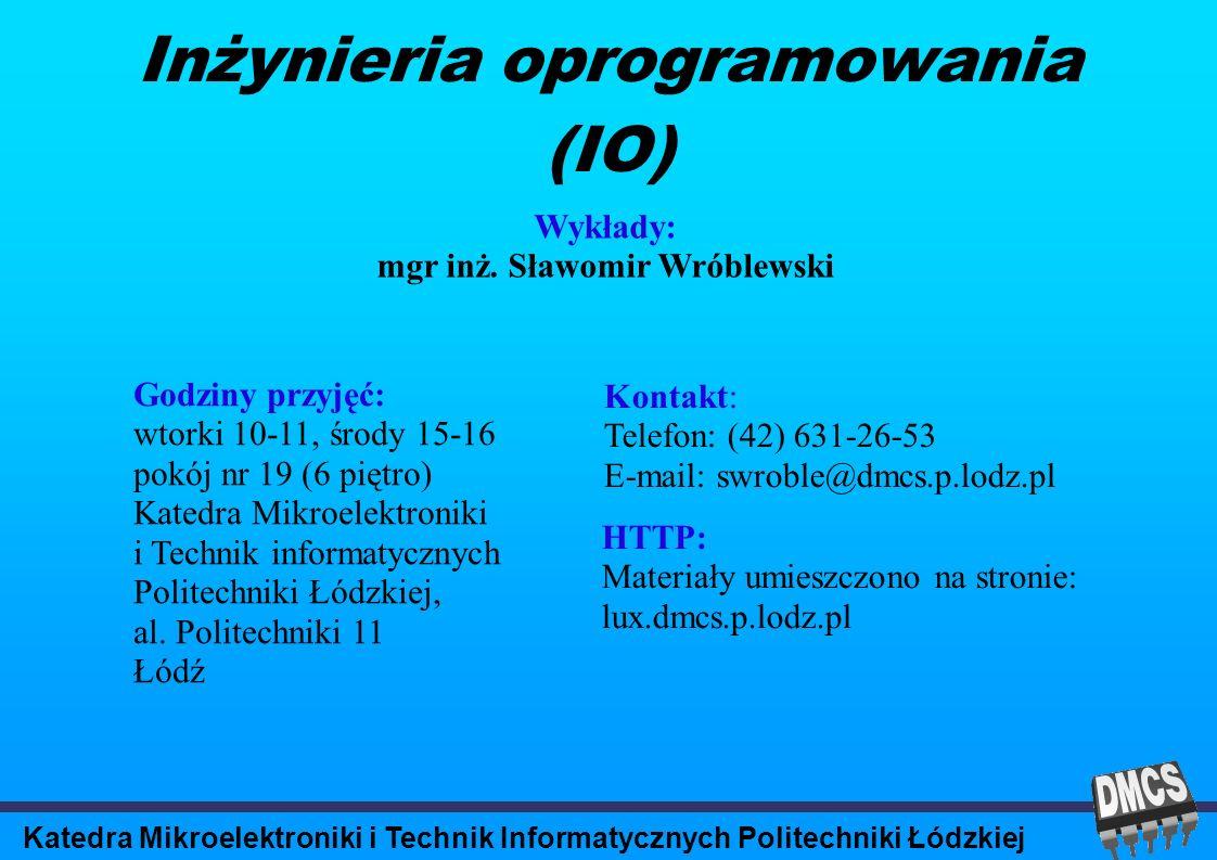Katedra Mikroelektroniki i Technik Informatycznych Politechniki Łódzkiej Inżynieria oprogramowania (IO) Wykłady: mgr inż.