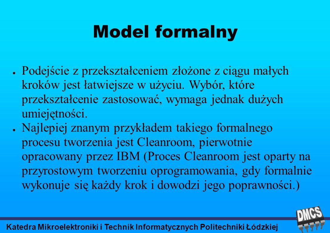 Katedra Mikroelektroniki i Technik Informatycznych Politechniki Łódzkiej Model formalny Podejście z przekształceniem złożone z ciągu małych kroków jest łatwiejsze w użyciu.