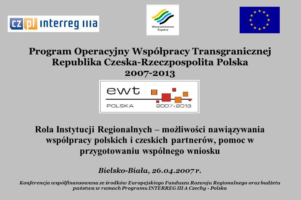 Program Operacyjny Współpracy Transgranicznej Republika Czeska-Rzeczpospolita Polska 2007-2013 Rola Instytucji Regionalnych – możliwości nawiązywania