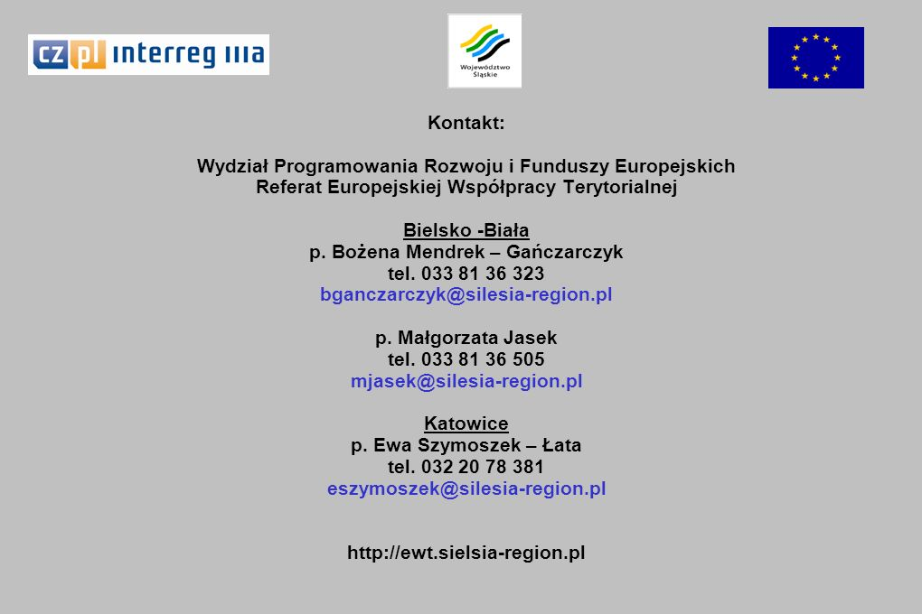 Kontakt: Wydział Programowania Rozwoju i Funduszy Europejskich Referat Europejskiej Współpracy Terytorialnej Bielsko -Biała p. Bożena Mendrek – Gańcza