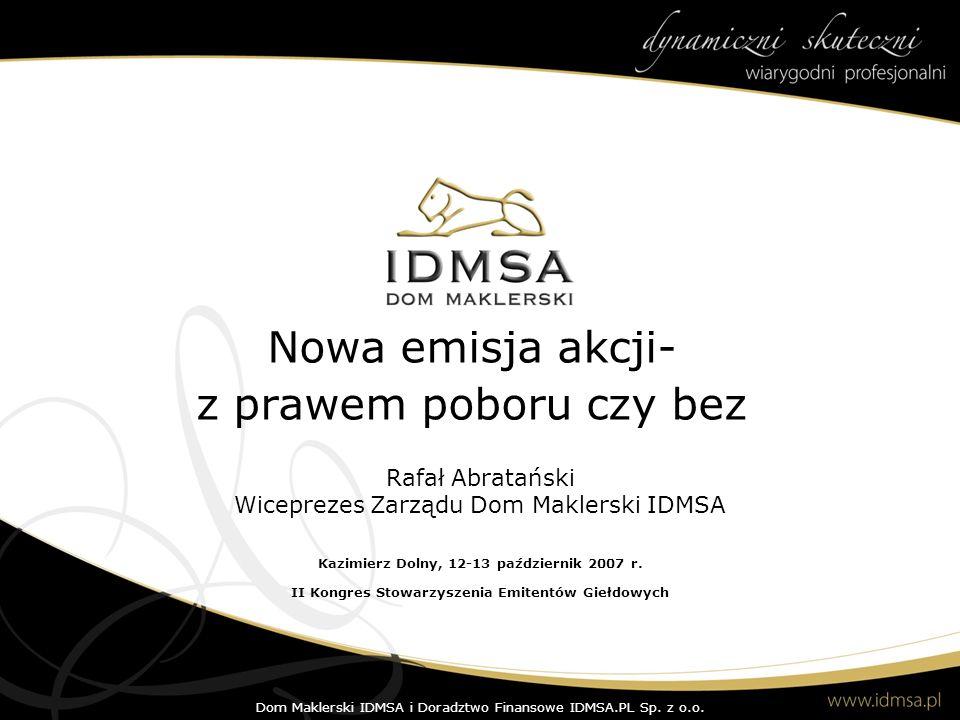 Nowa emisja akcji- z prawem poboru czy bez Kazimierz Dolny, 12-13 październik 2007 r. II Kongres Stowarzyszenia Emitentów Giełdowych Rafał Abratański