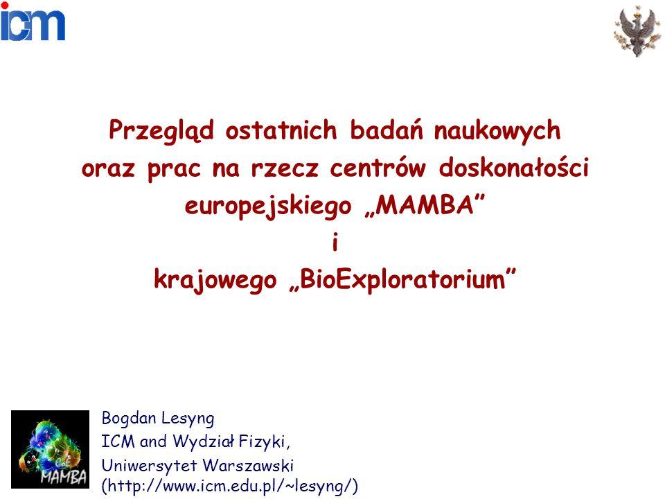 Przegląd ostatnich badań naukowych oraz prac na rzecz centrów doskonałości europejskiego MAMBA i krajowego BioExploratorium Bogdan Lesyng ICM and Wydz