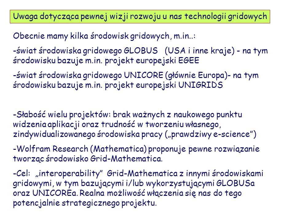 Obecnie mamy kilka środowisk gridowych, m.in..: -świat środowiska gridowego GLOBUS (USA i inne kraje) - na tym środowisku bazuje m.in. projekt europej