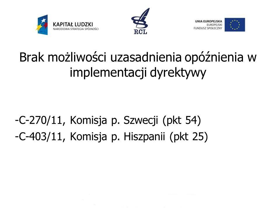 Brak możliwości uzasadnienia opóźnienia w implementacji dyrektywy -C-270/11, Komisja p. Szwecji (pkt 54) -C-403/11, Komisja p. Hiszpanii (pkt 25)