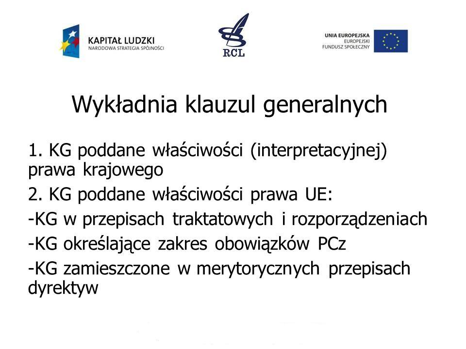 Wykładnia klauzul generalnych 1. KG poddane właściwości (interpretacyjnej) prawa krajowego 2. KG poddane właściwości prawa UE: -KG w przepisach trakta