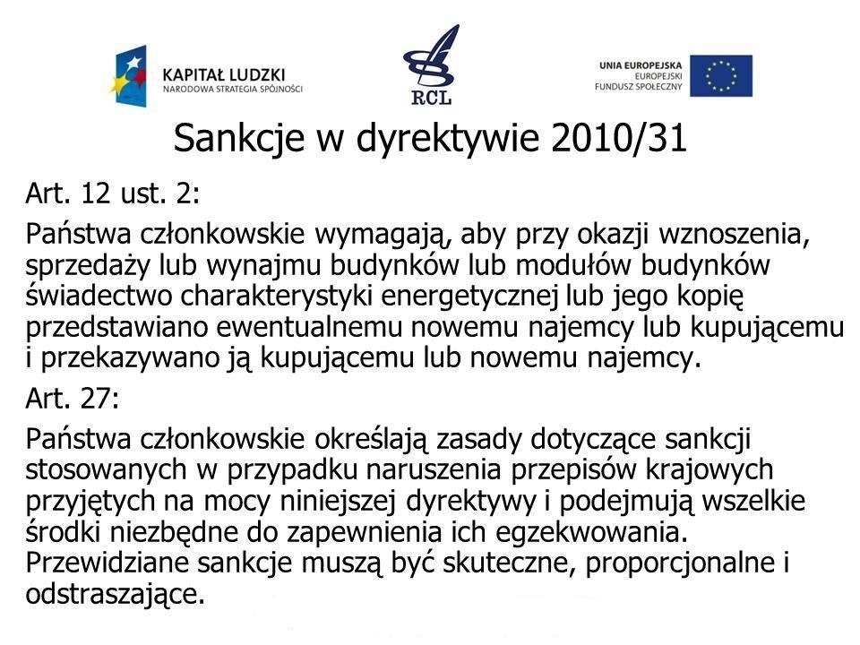 Sankcje w dyrektywie 2010/31 Art. 12 ust. 2: Państwa członkowskie wymagają, aby przy okazji wznoszenia, sprzedaży lub wynajmu budynków lub modułów bud