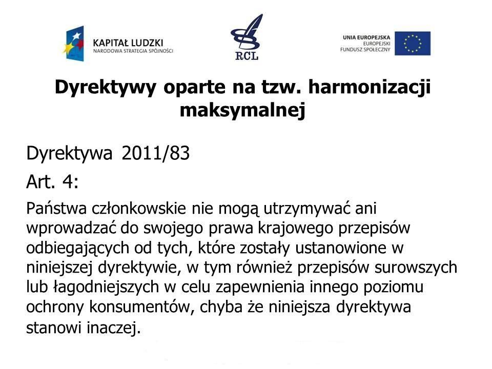 Dyrektywy oparte na tzw. harmonizacji maksymalnej Dyrektywa 2011/83 Art. 4: Państwa członkowskie nie mogą utrzymywać ani wprowadzać do swojego prawa k
