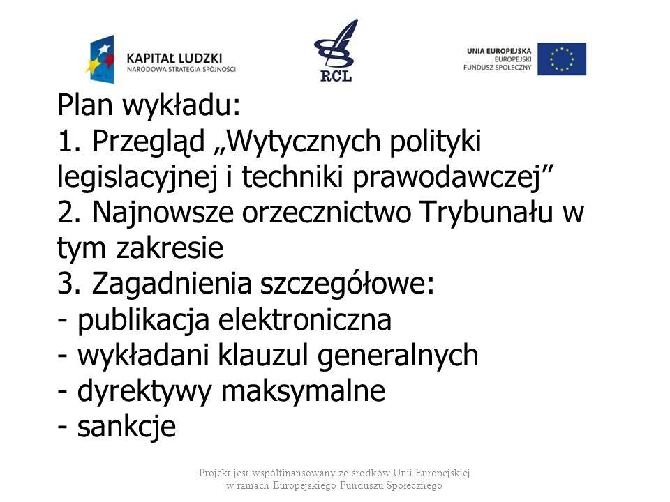 Plan wykładu: 1. Przegląd Wytycznych polityki legislacyjnej i techniki prawodawczej 2. Najnowsze orzecznictwo Trybunału w tym zakresie 3. Zagadnienia