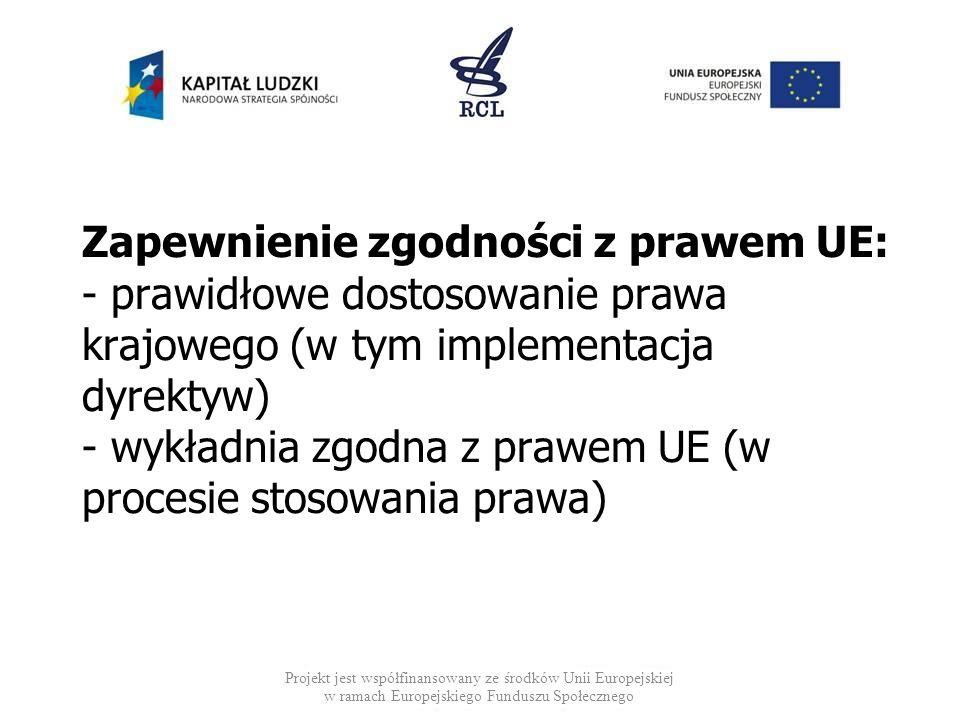 Zapewnienie zgodności z prawem UE: - prawidłowe dostosowanie prawa krajowego (w tym implementacja dyrektyw) - wykładnia zgodna z prawem UE (w procesie