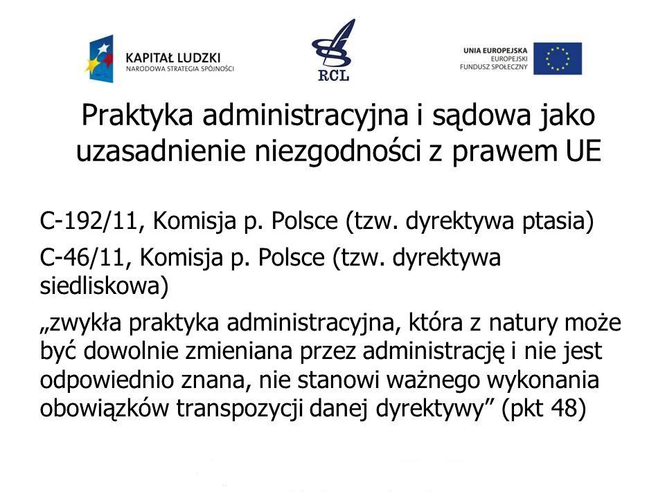 Praktyka administracyjna i sądowa jako uzasadnienie niezgodności z prawem UE C-192/11, Komisja p. Polsce (tzw. dyrektywa ptasia) C-46/11, Komisja p. P