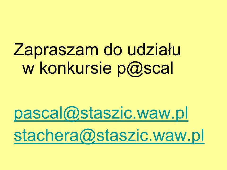 Zapraszam do udziału w konkursie p@scal pascal@staszic.waw.pl stachera@staszic.waw.pl