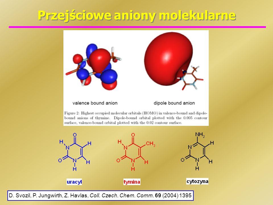 Przejściowe aniony molekularne D. Svozil, P. Jungwirth, Z. Havlas, Coll. Czech. Chem. Comm. 69 (2004) 1395