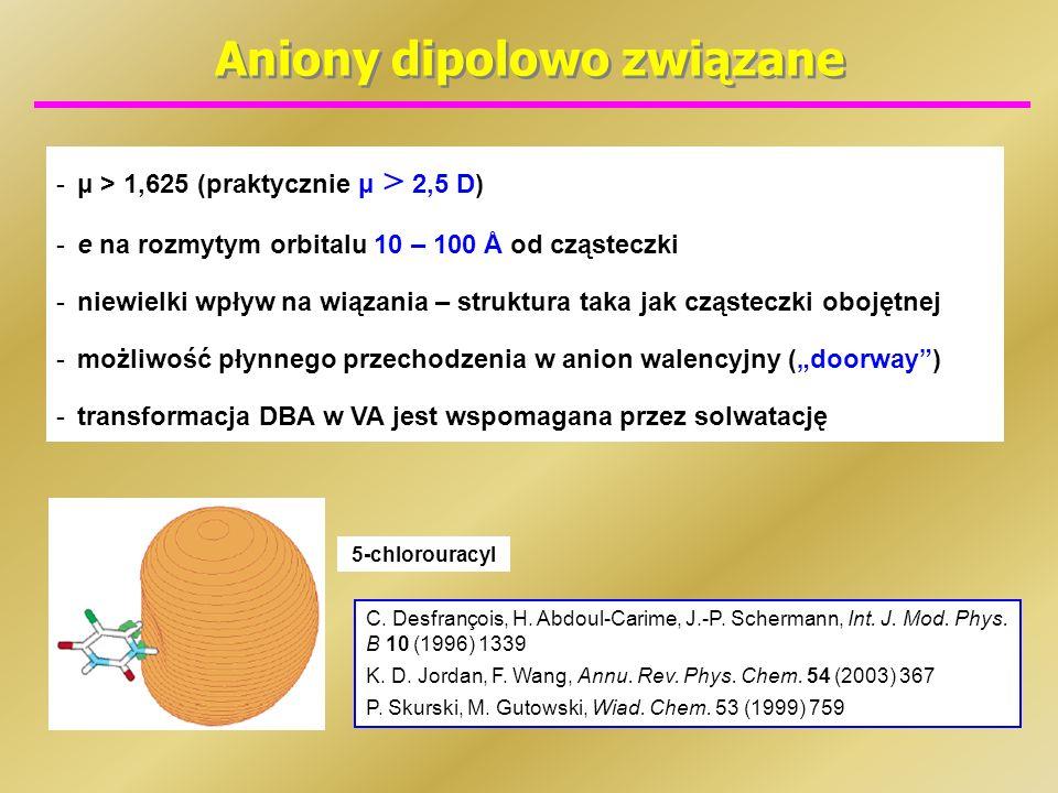 Aniony dipolowo związane 5-chlorouracyl -μ > 1,625 (praktycznie μ > 2,5 D) -e na rozmytym orbitalu 10 – 100 Å od cząsteczki -niewielki wpływ na wiązan