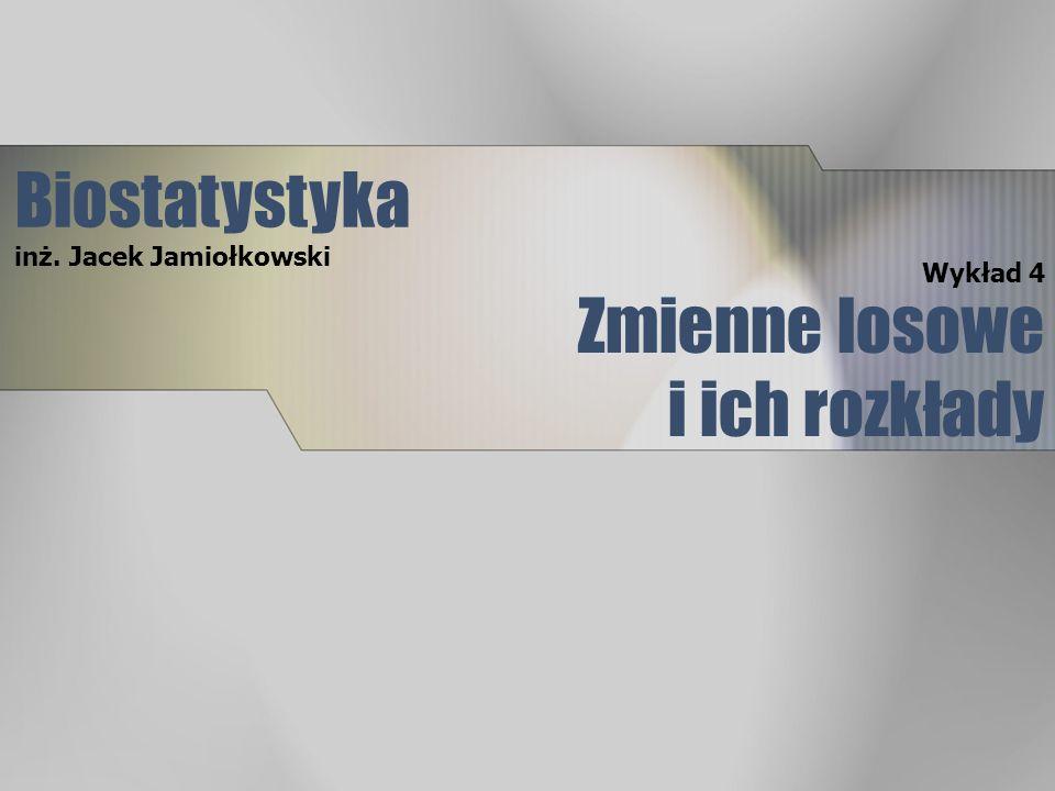 Zmienne losowe i ich rozkłady Wykład 4 Biostatystyka inż. Jacek Jamiołkowski