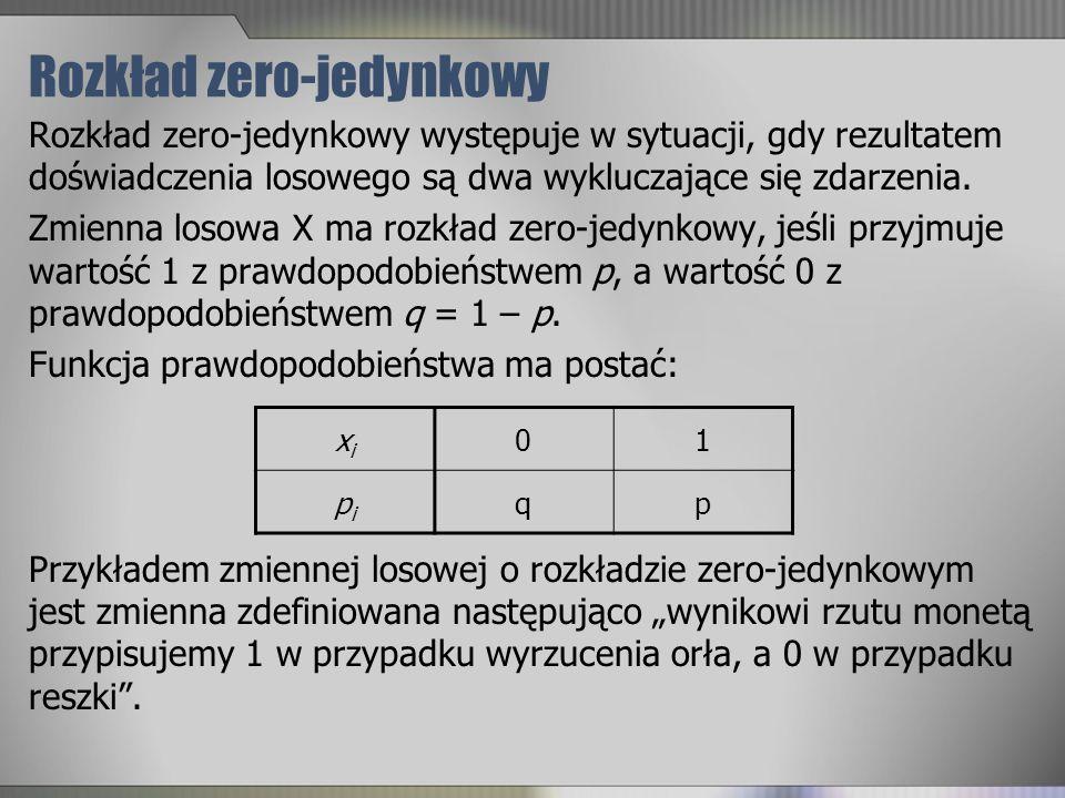 Rozkład zero-jedynkowy Rozkład zero-jedynkowy występuje w sytuacji, gdy rezultatem doświadczenia losowego są dwa wykluczające się zdarzenia. Zmienna l